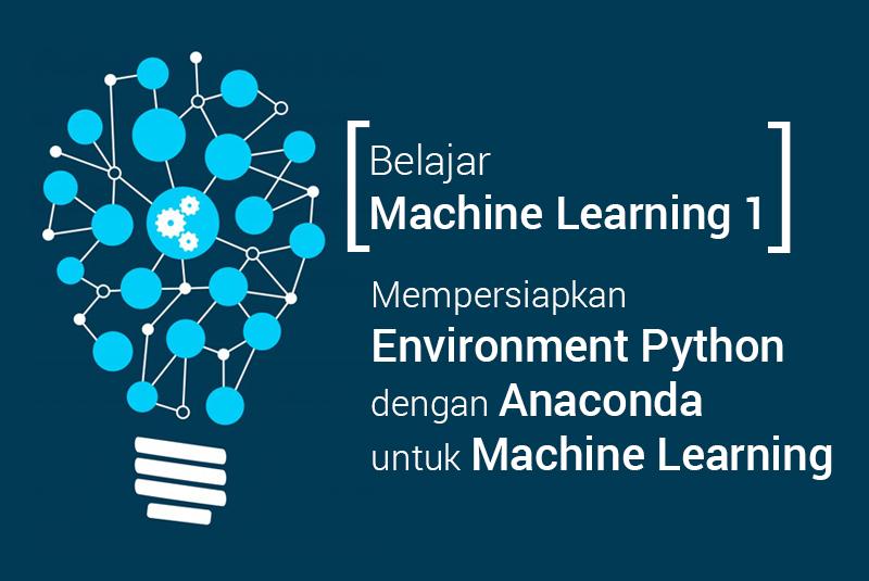 Belajar Machine Learning 1] - Mempersiapkan Environment